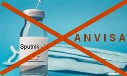SPUTNIK V - ANVISA rejeita Dcumentos submetidos para Uso Emergencial  da Vacina Russa