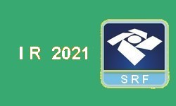 IR 2021 Inicia nesta 2ª feira o Prazo para Entrega da Declaração do Imposto de Renda
