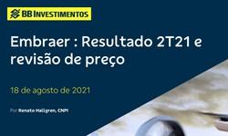 EMBRAER - Resultado 2º Trimestre/21 e 2021 e Revisão de Preço-Meta de Ação