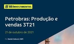 PETROBRAS - Produção e Vendas 3T21 - Câmbio e Elevação de Vendas sugerem Excelente Resultado